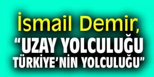 """İsmail Demir, """"Uzay yolculuğu Türkiye'nin yolculuğu"""""""