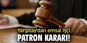 Yargıtay'dan emsal işçi patron kararı!