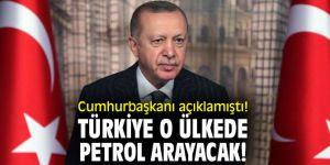 Cumhurbaşkanı açıklamıştı! Türkiye o ülkede petrol arayacak!