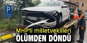 MHP'li milletvekilleri ölümden döndü