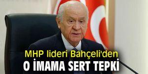 MHP lideri Bahçeli'den o imama sert tepki