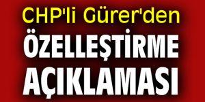 CHP'li Gürer'den özelleştirme açıklaması