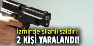 İzmir'de silahlı saldırı! 2 kişi yaralandı!