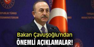 Bakan Çavuşoğlu'ndan önemli açıklamalar!