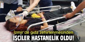 İzmir'de gıda zehirlenmesinden işçiler hastanelik oldu!