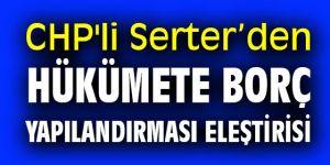 CHP'li Serter'den Hükümete borç yapılandırması eleştirisi