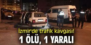 İzmir'de trafik kavgası! 1 ölü, 1 yaralı