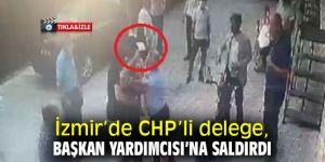 İzmir'de CHP'li delege, Başkan Yardımcısı'na saldırdı