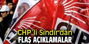 CHP'li Sındır'dan flaş açıklamalar