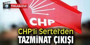 CHP'li Sertel'den tazminat çıkışı