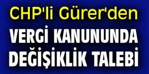 CHP'li Gürer'den vergi kanununda değişiklik talebi