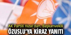 AK Partili Hızal'dan, Başkanvekili Özuslu'ya Kiraz yanıtı
