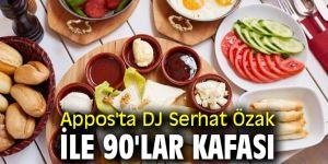 Appos'ta DJ Serhat Özak ile 90'lar kafası