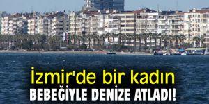 İzmir'de bir kadın bebeğiyle denize atladı!