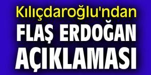 Kılıçdaroğlu'ndan flaş Erdoğan açıklaması