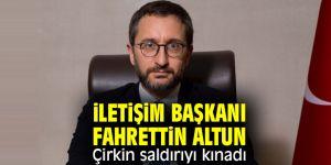 İletişim Başkanı Altun, çirkin saldırıyı kınadı