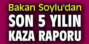 Bakan Soylu'dan son 5 yılın kaza raporu