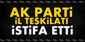 Flaş! AK Parti İl teşkilatı istifa etti!