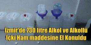 İzmir'de 730 litre Alkol ve Alkollü  İçki Ham maddesine El Konuldu