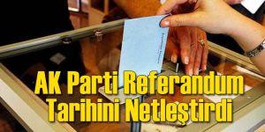 AK Parti Referandum Tarihini Netleştirdi
