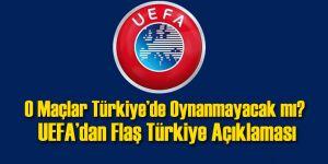 Türkiye'de Oynanacak Maçlar İçin UEFA'dan Flaş Açıklama