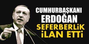 Flaş! Cumhurbaşkanı Erdoğan seferberlik ilan etti!