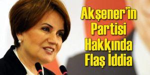 Akşener Yeni Partisi Hakkında Flaş İddia!