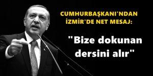 """Cumhurbaşkanı'ndan İzmir'de net mesaj: """"Bize dokunan dersini alır"""""""