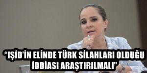 """""""IŞİD'İN ELİNDE TÜRK SİLAHLARI OLDUĞU İDDİASI ARAŞTIRILMALI"""""""