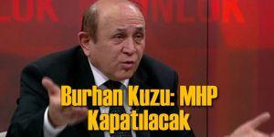 Burhan Kuzu: MHP Kapatılacak
