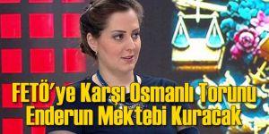 FETÖ'ye Karşı Osmanlı Torunu Enderun Mektebi Kuracak