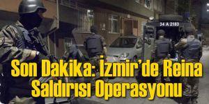 Son Dakika: İzmir'de Reina Operasyonu