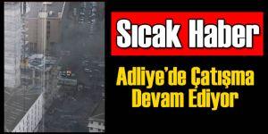 Flaş: İzmir Adliyesi'nde Çatışma Devam Ediyor!