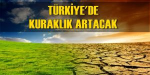 Araştırmalar İç Açıcı Değil! Türkiye'de Kuraklık Artacak!