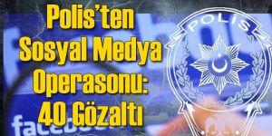 Polisten Sosyal Medya Operasyonu: 40 Gözaltı