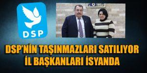 DSP'nin taşınmazları satılıyor; il başkanları isyanda