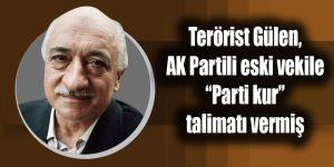 """Terörist başı Gülen, AK Partili eski vekile """"Parti kur"""" talimatı vermiş"""