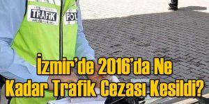 İzmir'de Geçen Yıl Ne Kadar Trafik Cezası Kesildi?