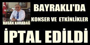 Hasan Karabağ Bayraklı'da Konser ve Etkinlikler İptal Edildi
