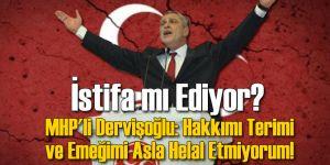 MHP'li Dervişoğlu: Hakkımı Terimi ve Emeğimi Asla Helal Etmiyorum!