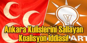 Ankara Kulislerini Sallayan Koalisyon İddiası!