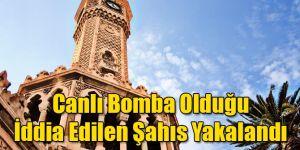 İzmir'de Canlı Bomba Olduğu İddia Edilen Kişi Yakalandı