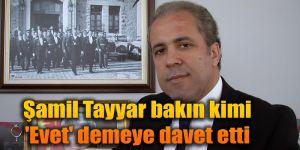 Şamil Tayyar, 'EVET' demesi için bakın kime davet gönderdi