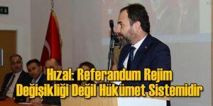 Hızal: Referandum Rejim Değişikliği Değil Hükümet Sistemidir