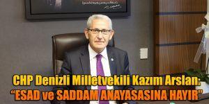 """CHP'li Arslan: """"ESAD ve SADDAM ANAYASASINA HAYIR"""""""
