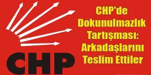 CHP'de Dokunulmazlık Tartışması: Arkadaşlarını Teslim Ettiler