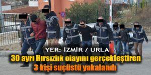 İzmir'de 30 ayrı hırsızlık olayını gerçekleştiren 3 kişi suçüstü yakalandı