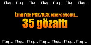 İzmir'de PKK'ya operasyon... 35 gözaltı var...