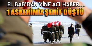 El Bab'dan acı haber geldi: 1 askerimiz şehit düştü