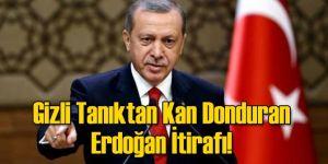 Gizli Tanıktan Kan Donduran Erdoğan İtirafı!